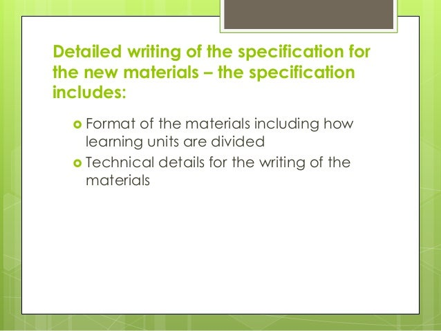 Detailed writing of the specification for the new materials – the specification includes:  Format of the materials includ...