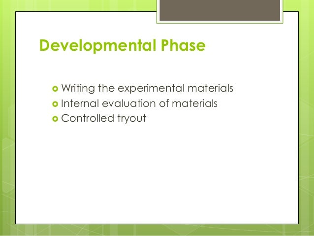 Developmental Phase  Writing the experimental materials  Internal evaluation of materials  Controlled tryout
