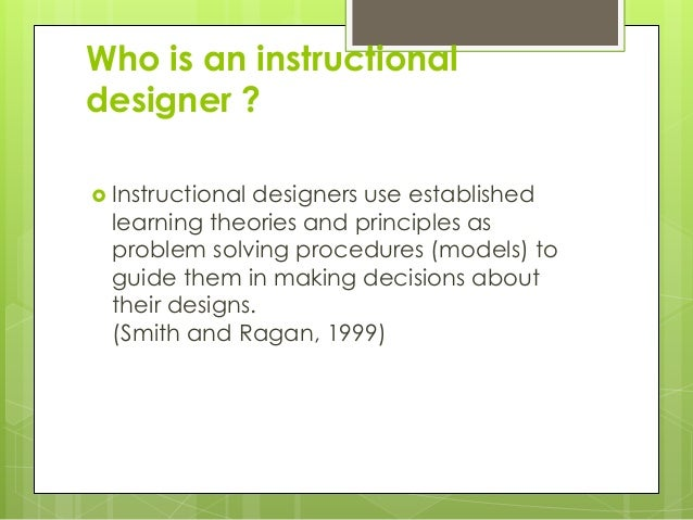 Who is an instructional designer ?  Instructional designers use established learning theories and principles as problem s...