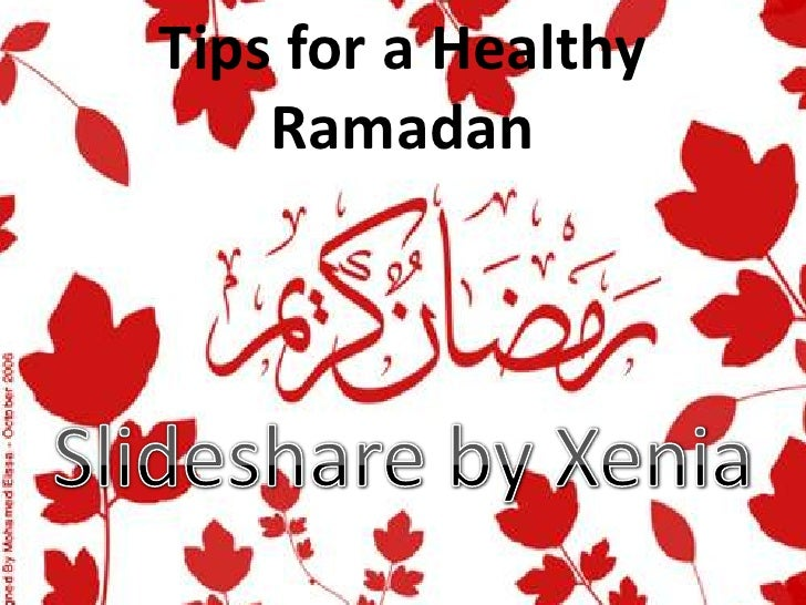 Tips for a Healthy  Ramadan<br />Slideshare by Xenia<br />