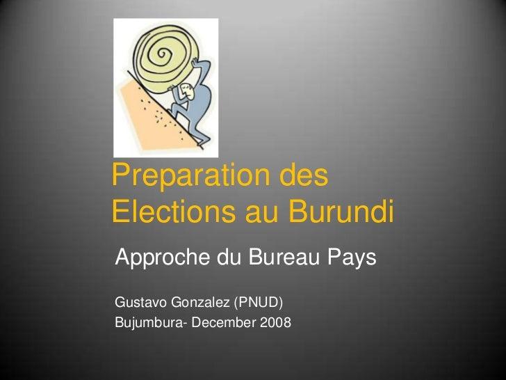 Preparation des Elections au Burundi<br />Approche du Bureau Pays<br />Gustavo Gonzalez (PNUD)<br />Bujumbura- December 20...