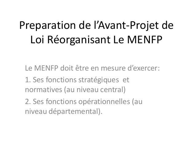 Preparation de l'Avant-Projet de Loi Réorganisant Le MENFP Le MENFP doit être en mesure d'exercer: 1. Ses fonctions straté...