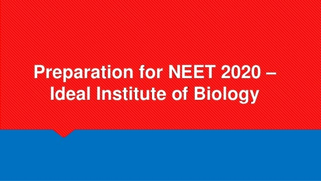 Preparation for NEET 2020 – Ideal Institute of Biology