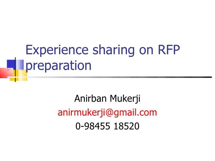 Experience sharing on RFP preparation Anirban Mukerji [email_address] 0-98455 18520