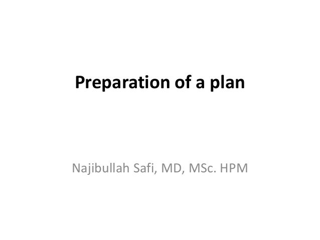 Preparation of a planNajibullah Safi, MD, MSc. HPM