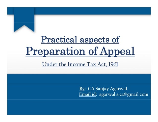 P ti l t fPractical aspects of Preparation of AppealPreparation of Appeal Under the Income Tax Act, 1961 By: CA Sanjay Aga...