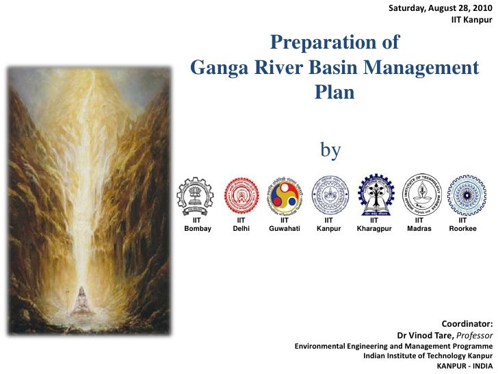 Saturday, August 28, 2010<br />IIT Kanpur<br />Preparation of Ganga River Basin Management Plan<br />by<br />Coordinator: ...