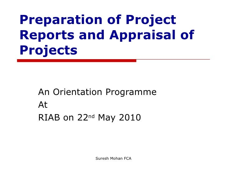 Preparation of Project Reports and Appraisal of Projects An Orientation Programme At  RIAB on 22 nd  May 2010
