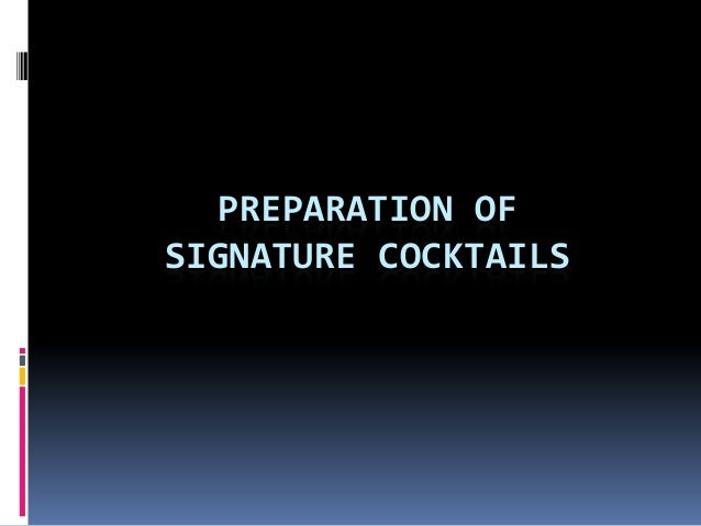 PREPARATION OF SIGNATURE COCKTAILS