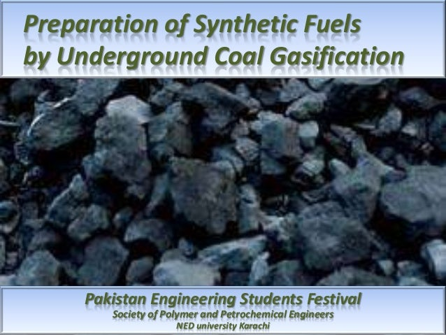 Preparation of Synthetic Fuels by Underground Coal Gasification  Pakistan Engineering Students Festival Society of Polymer...