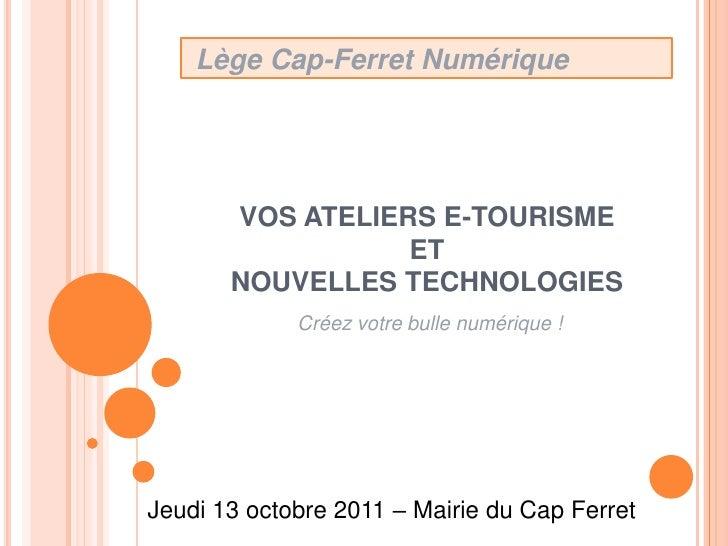 Lège Cap-Ferret Numérique<br />VOS ATELIERS E-TOURISME ET NOUVELLES TECHNOLOGIES<br />Créez votre bulle numérique !<br />...