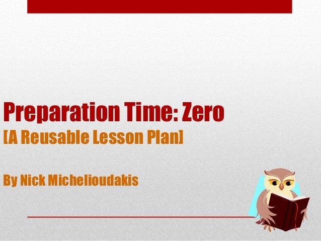 Preparation Time: Zero [A Reusable Lesson Plan] By Nick Michelioudakis