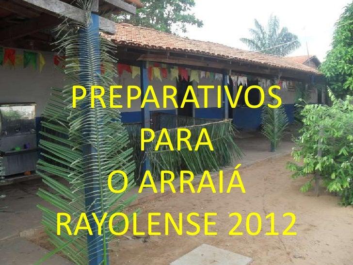 PREPARATIVOS     PARA   O ARRAIÁRAYOLENSE 2012