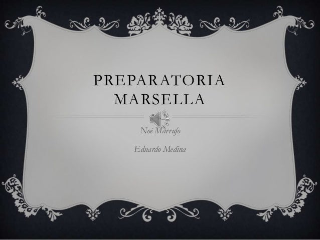 PREPARATORIA MARSELLA Noé Marrufo Eduardo Medina