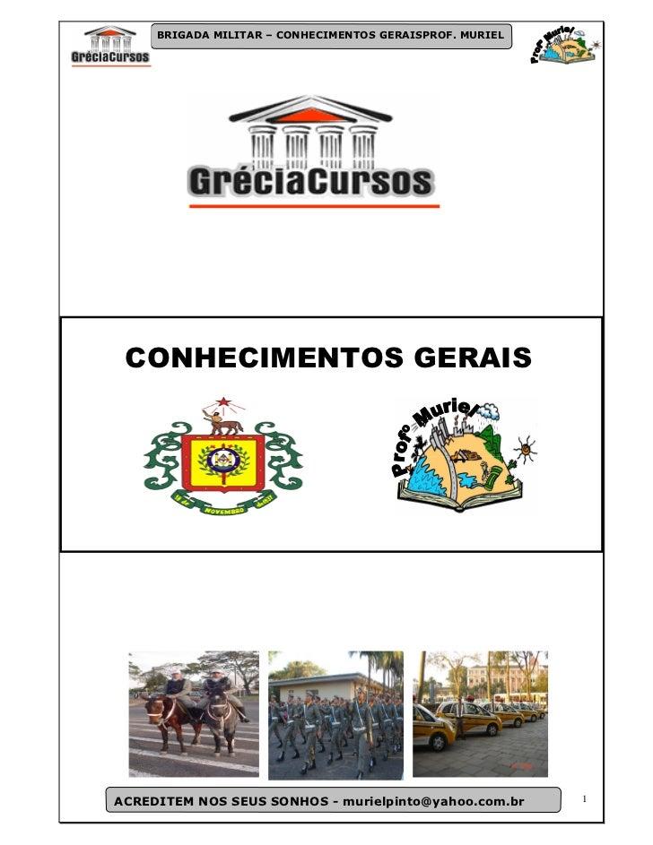 BRIGADA MILITAR – CONHECIMENTOS GERAISPROF. MURIEL CONHECIMENTOS GERAISACREDITEM NOS SEUS SONHOS - murielpinto@yahoo.com.b...