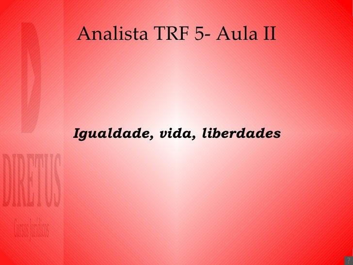 Analista TRF 5- Aula II Igualdade, vida, liberdades