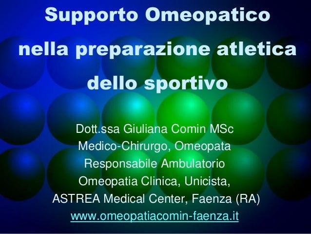Supporto Omeopatico nella preparazione atletica dello sportivo Dott.ssa Giuliana Comin MSc Medico-Chirurgo, Omeopata Respo...