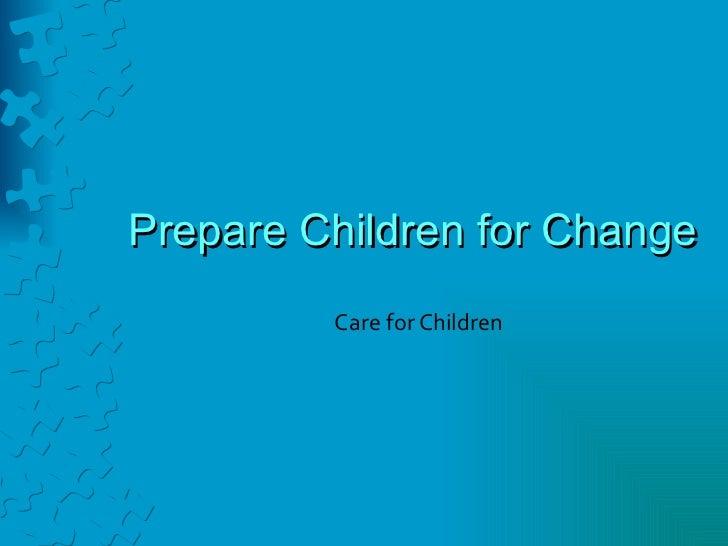 Prepare Children for Change Care for Children