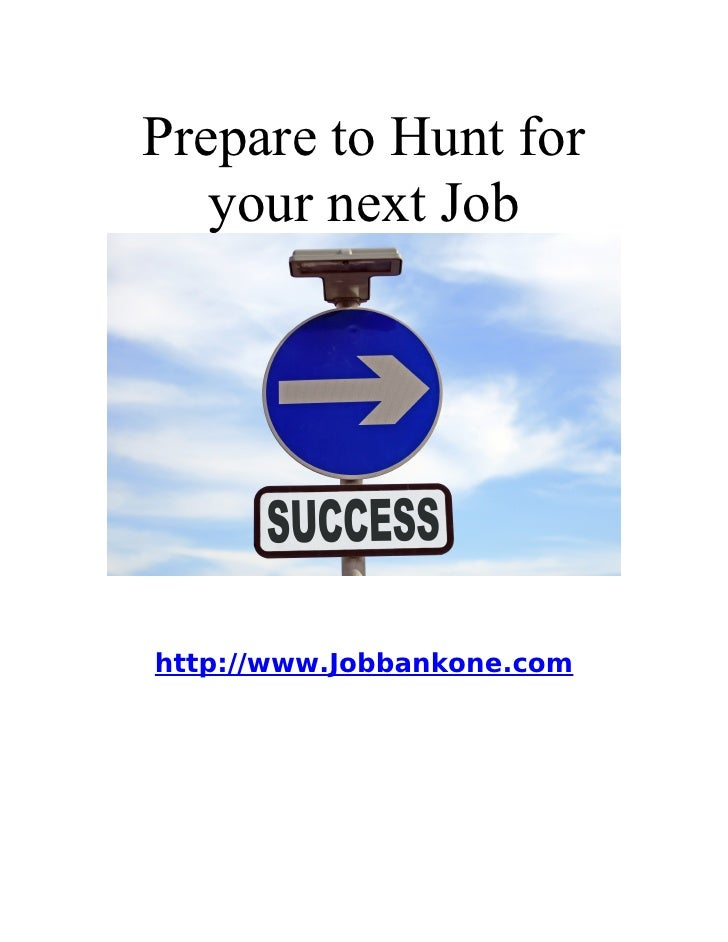 Prepare to Hunt for    your next Job     http://www.Jobbankone.com
