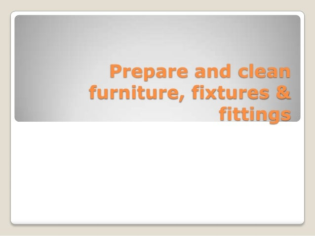 Prepare and clean furniture, fixtures & fittings