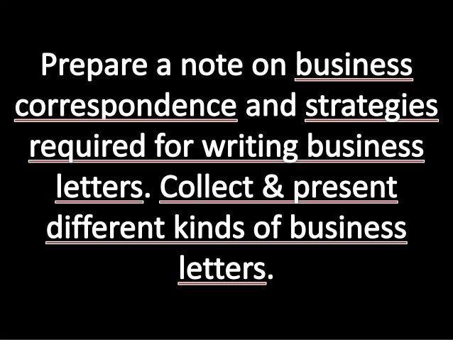 different kinds of letters and its meaning prepare a note on business correspondence and strategies 17890