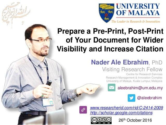 aleebrahim@um.edu.my @aleebrahim www.researcherid.com/rid/C-2414-2009 http://scholar.google.com/citations Prepare a Pre-Pr...