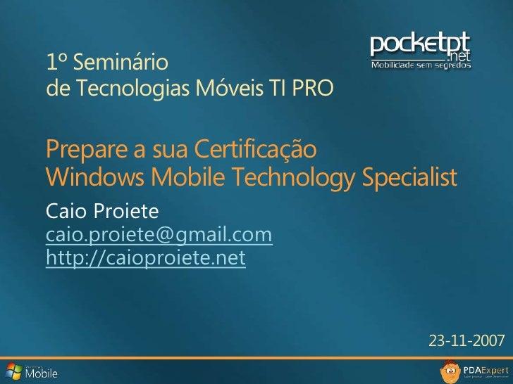 1º Seminário <br />de Tecnologias Móveis TI PRO<br />Prepare a sua CertificaçãoWindows Mobile Technology Specialist<br />C...