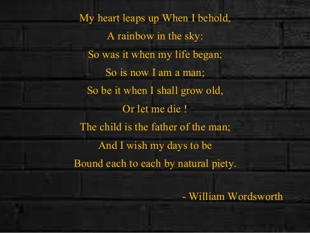 my heart leaps up analysis My heart leaps up when i behold, (1802) the last three lines of this form the introductory lines of the long ode: intimations of immortality from  william wordsworth.
