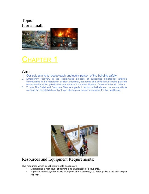 Topic:Fire in mall.CHAPTER 1Aim:1. Our sole aim is to rescue each and every person of the building safely.2. Emergency rec...