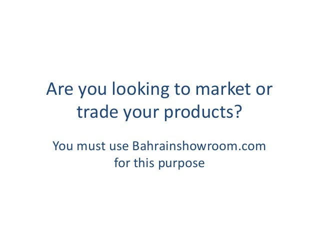 Are you looking to market or trade your products? You must use Bahrainshowroom.com for this purpose