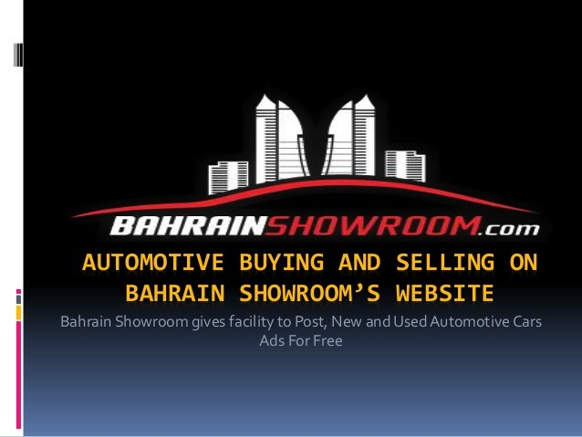 AUTOMOTIVE BUYING AND SELLING ON BAHRAIN SHOWROOM'S WEBSITE Bahrain Showroom gives facility to Post, New and Used Automoti...