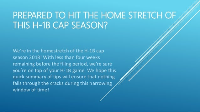PREPARED TO HIT THE HOME STRETCH OF THIS H-1B CAP SEASON? We're in the homestretch of the H-1B cap season 2018! With less ...