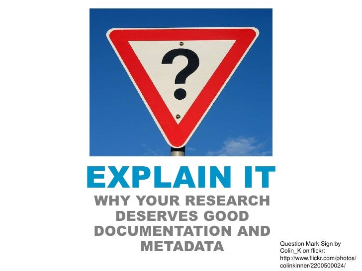 EXPLAIN ITWHY YOUR RESEARCH  DESERVES GOODDOCUMENTATION AND    METADATA        Question Mark Sign by                    Co...