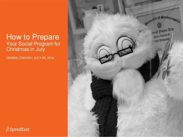1  How to Prepare  Your Social Program for  Christmas in July  GEMMA CRAVEN   JULY 25, 2014
