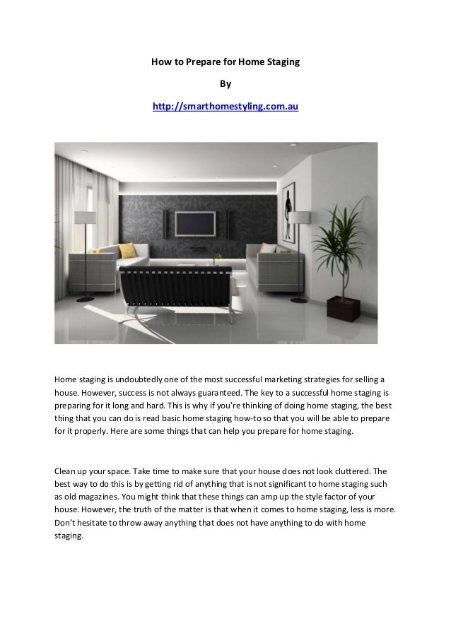 How to Prepare for Home Staging By http://smarthomestyling.com.au Home staging is undoubtedly one of the most successful m...