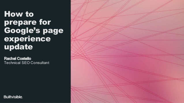 How to prepare for Google's page experience update Rachel Costello Technical SEO Consultant