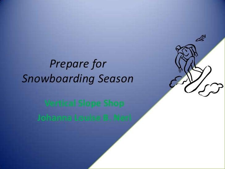 Prepare forSnowboarding Season    Vertical Slope Shop  Johanna Louise B. Neri
