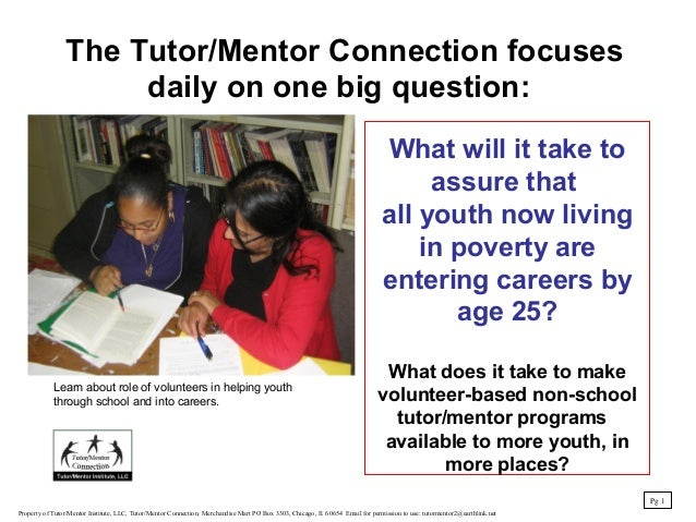 The Tutor/Mentor Connection focuses daily on one big question: What will it take to assure that all youth now living in po...