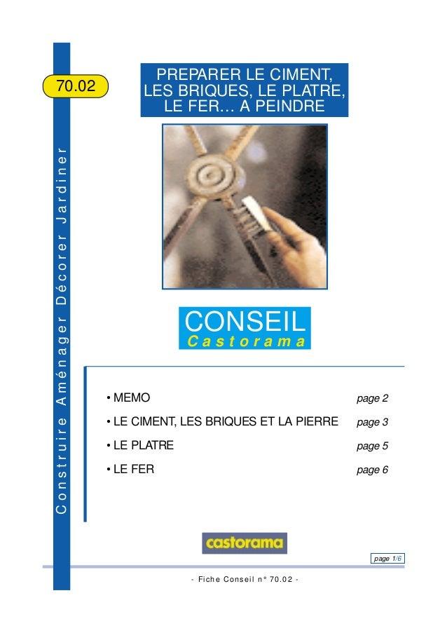 - Fiche Conseil n° 70.02 - page 1/6 ConstruireAménagerDécorerJardiner PREPARER LE CIMENT, LES BRIQUES, LE PLATRE, LE FER… ...