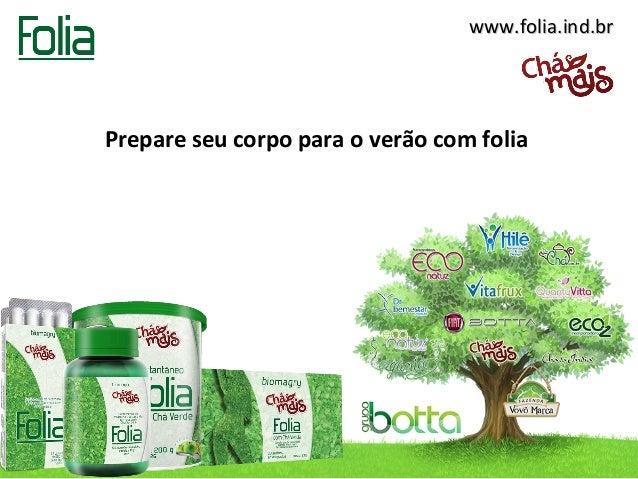www.folia.ind.br  Prepare seu corpo para o verão com folia