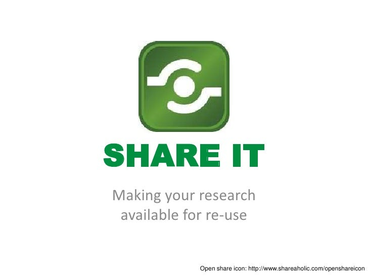 SHARE ITMaking your research available for re-use            Open share icon: http://www.shareaholic.com/openshareicon