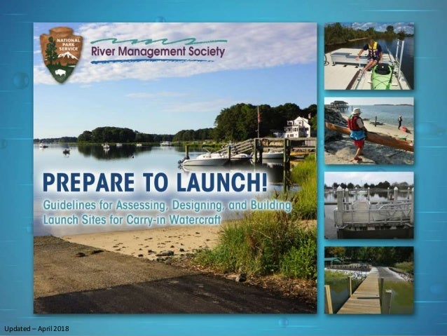 PREPARE TO LAUNCH! 3 river-management.org nps.gov/rtca LAUNCH DESIGN TYPES Updated – April 2018 Updated – April 2018