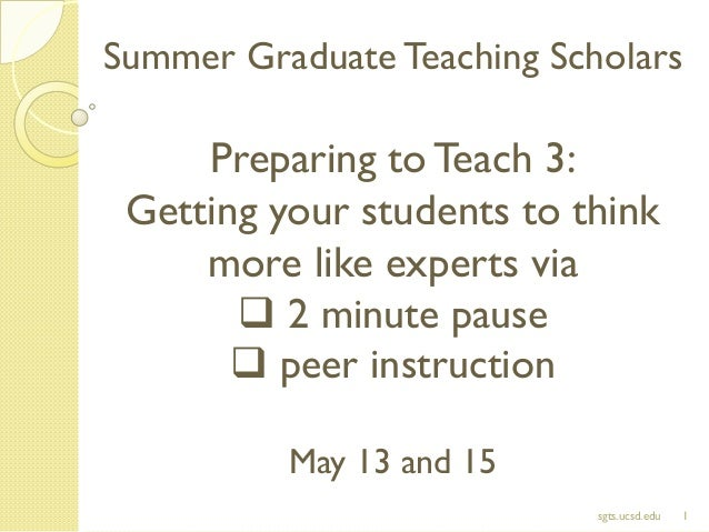 Summer Graduate Teaching Scholars Preparing toTeach 3: Getting your students to think more like experts via  2 minute pau...