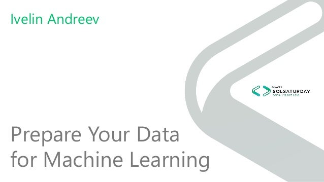 Prepare Your Data for Machine Learning Ivelin Andreev