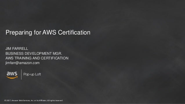 © 2017, Amazon Web Services, Inc. or its Affiliates. All rights reserved Preparing for AWS Certification JIM FARRELL BUSIN...