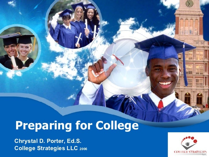 Preparing for College Chrystal D. Porter, Ed.S. College Strategies LLC  2006