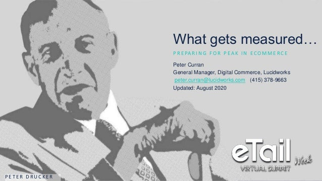 1 What gets measured… P R E PA R I N G F O R P E A K I N E C O M M E R C E Peter Curran General Manager, Digital Commerce,...