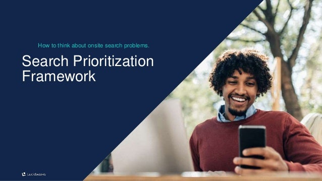 3 Search Prioritization Framework How to think about onsite search problems.