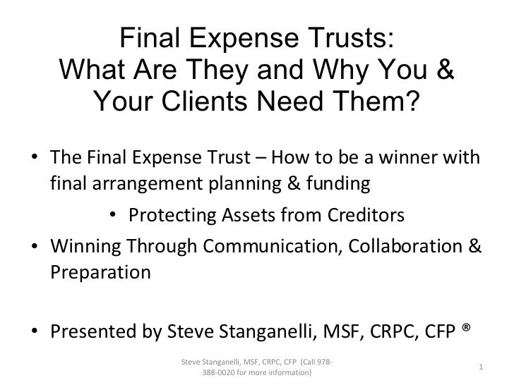 Final Expense Trusts: What Are They and Why You & Your Clients Need Them? <ul><li>The Final Expense Trust – How to be a wi...