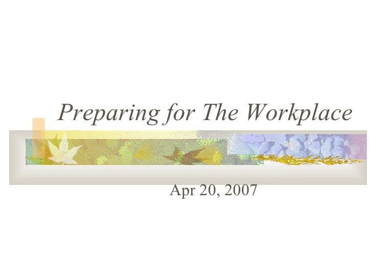 Preparing for The Workplace Apr 20, 2007